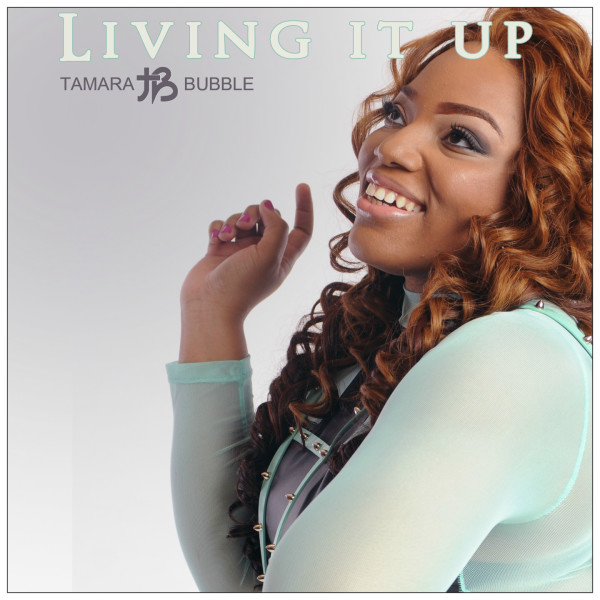 Tamara Bubble_Living it Up Single Cover
